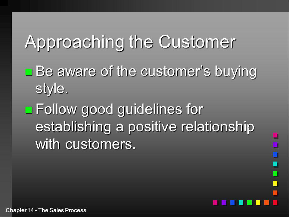 Chapter 14 - The Sales Process Approaching the Customer n Be aware of the customer's buying style.