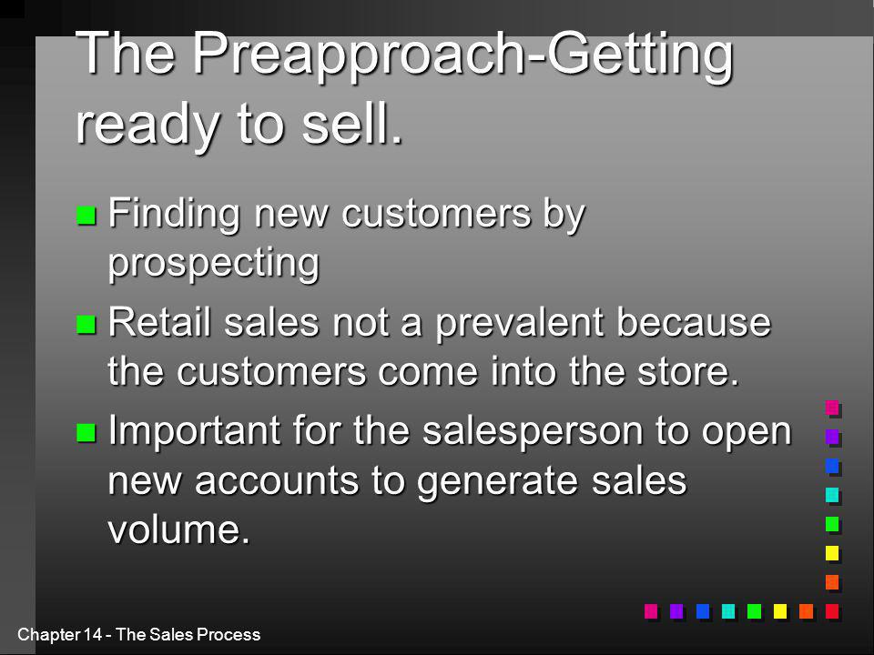 Chapter 14 - The Sales Process The Preapproach-Getting ready to sell.