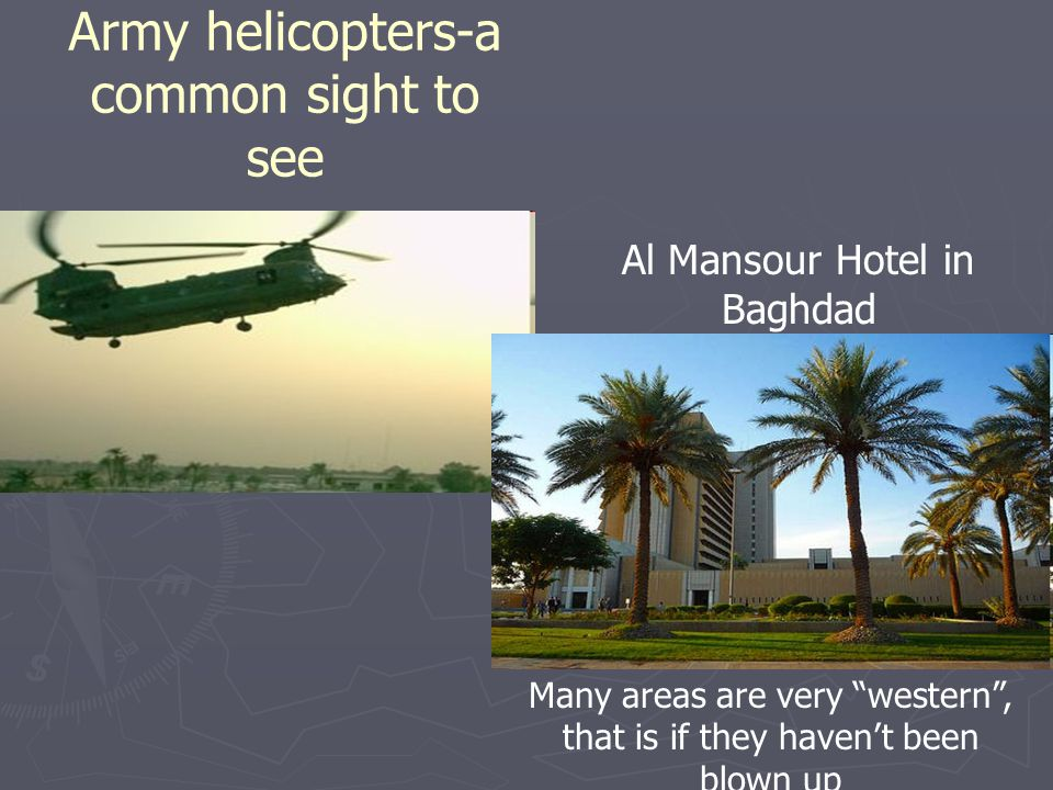 Army helicopters-a common sight to see Al Mansour Hotel in Baghdad Many areas are very western , that is if they haven't been blown up