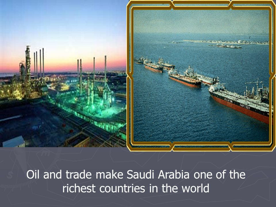 Oil and trade make Saudi Arabia one of the richest countries in the world