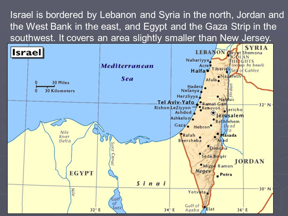 Israel is bordered by Lebanon and Syria in the north, Jordan and the West Bank in the east, and Egypt and the Gaza Strip in the southwest.