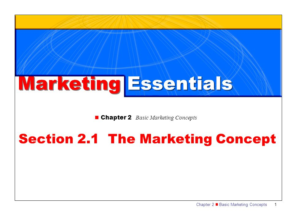 Chapter 2 Basic Marketing Concepts 1 Marketing Essentials Chapter 2 Basic Marketing Concepts Section 2.1 The Marketing Concept
