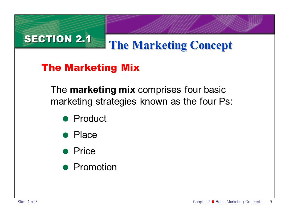Chapter 2 Basic Marketing Concepts 9 SECTION 2.1 The Marketing Concept The marketing mix comprises four basic marketing strategies known as the four P