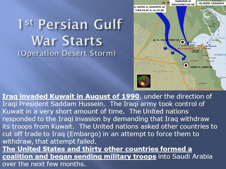 Iraq invaded Kuwait in August of 1990, under the direction of Iraqi President Saddam Hussein. The Iraqi army took control of Kuwait in a very short am