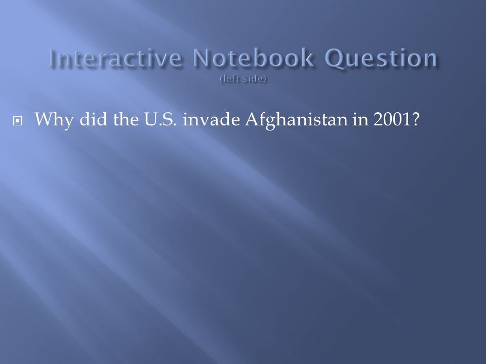  Why did the U.S. invade Afghanistan in 2001?