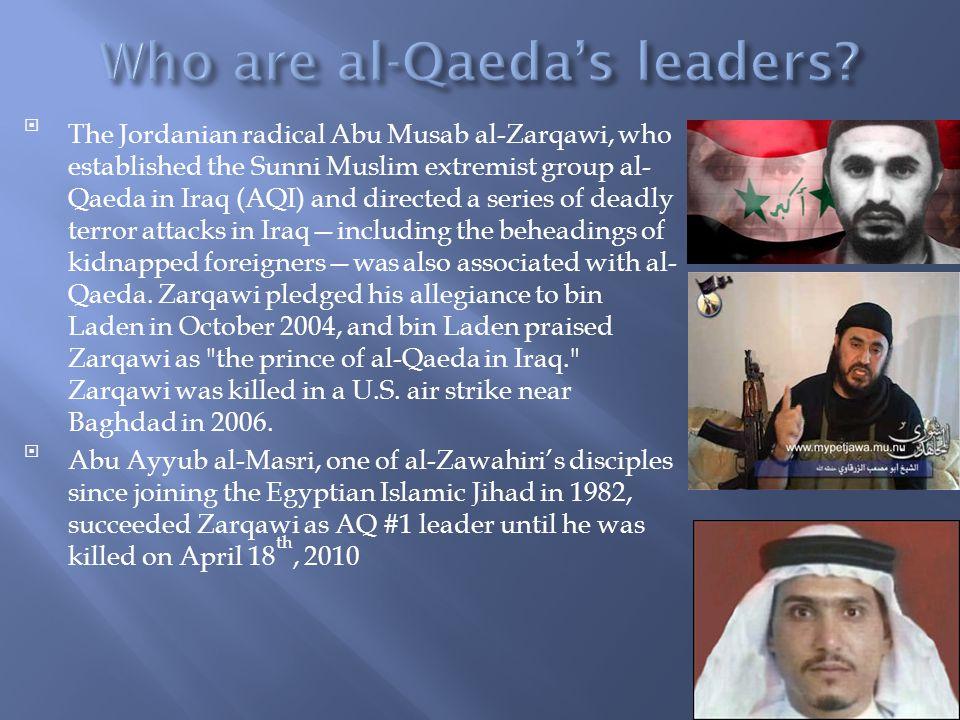 The Jordanian radical Abu Musab al-Zarqawi, who established the Sunni Muslim extremist group al- Qaeda in Iraq (AQI) and directed a series of deadly