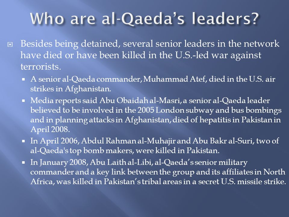  Besides being detained, several senior leaders in the network have died or have been killed in the U.S.-led war against terrorists.  A senior al-Qa