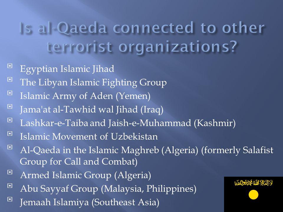 Egyptian Islamic Jihad The Libyan Islamic Fighting Group Islamic Army of Aden (Yemen) Jama'at al-Tawhid wal Jihad (Iraq) Lashkar-e-Taiba and Jais