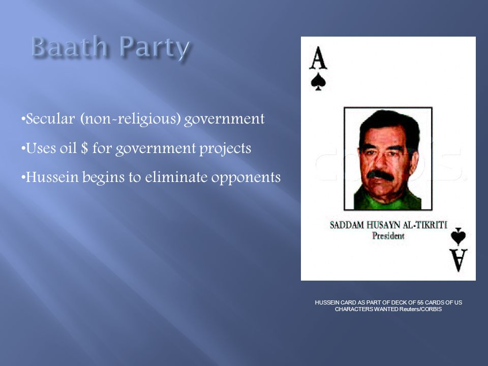 Secular (non-religious) government Uses oil $ for government projects Hussein begins to eliminate opponents HUSSEIN CARD AS PART OF DECK OF 55 CARDS O