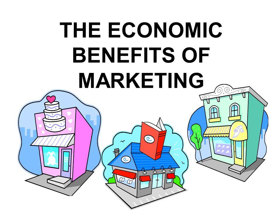 THE ECONOMIC BENEFITS OF MARKETING
