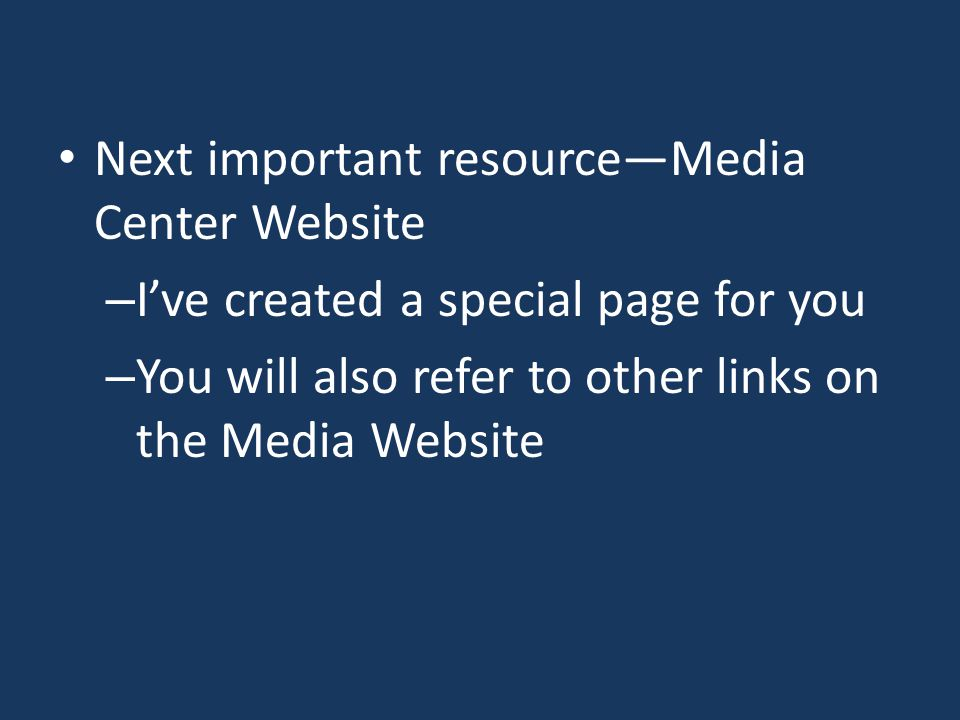 Next important resource—Media Center Website – I've created a special page for you – You will also refer to other links on the Media Website