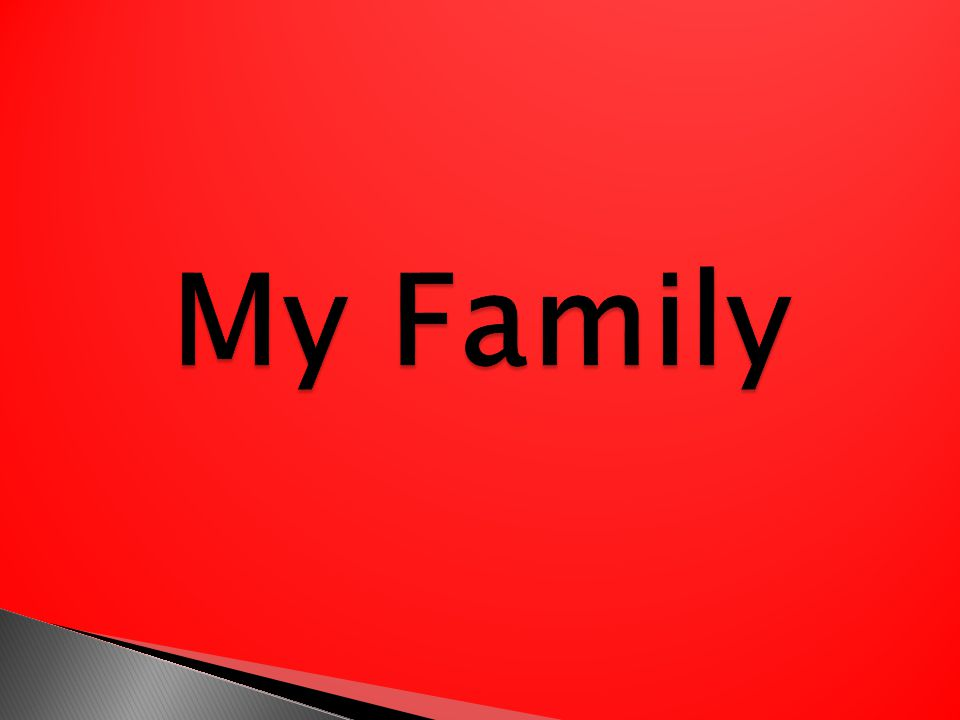I absolutely adore my family because they mean the world to me.