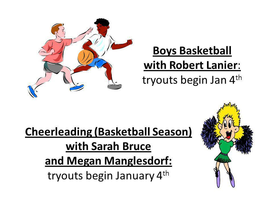 Boys Basketball with Robert Lanier: tryouts begin January 4 th Baseball with Robert Lanier tryouts TBA Girls Soccer with Elizabeth Thompson: tryouts begin March 14th Boys/Girls Track with Katie Oursler & Megan Manglesdorf: practice begins March 7 th Cheerleading (Basketball Season) with Sarah Bruce & Megan Manglesdorf: tryouts begin January 4 th Boys Basketba ll with Robert Lanier: tryouts begin January 4 th Baseball with Robert Lanier tryouts TBA Girls Soccer with Elizabeth Thompso n: tryouts begin March 14th Boys/Girl s Track with Katie Oursler & Megan Mangles dorf: practice begins March 7 th Cheerleading (Basketball Season) with Sarah Bruce & Megan Manglesdorf: tryouts begin January 4 th Boys Basketball with Robert Lanier: tryouts begin Jan 4 th Cheerleading (Basketball Season) with Sarah Bruce and Megan Manglesdorf: tryouts begin January 4 th