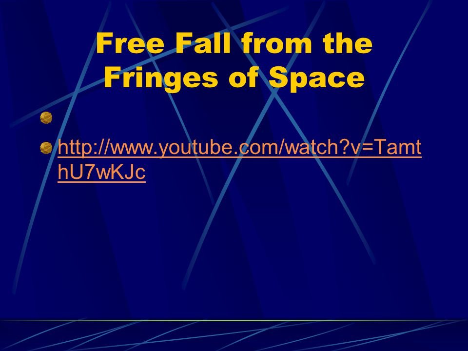 Free Fall from the Fringes of Space http://www.youtube.com/watch?v=Tamt hU7wKJc