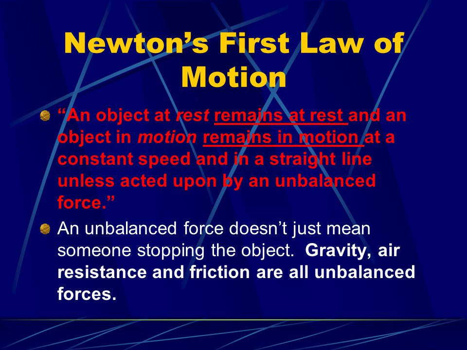 "Newton's First Law of Motion ""An object at rest remains at rest and an object in motion remains in motion at a constant speed and in a straight line u"