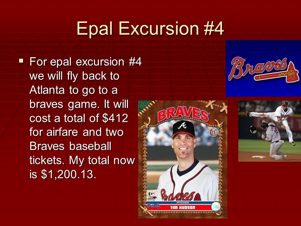 Epal Excursion #4  For epal excursion #4 we will fly back to Atlanta to go to a braves game.