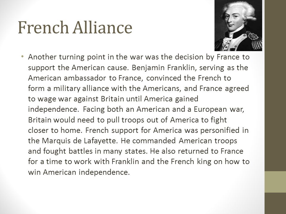 French Alliance Another turning point in the war was the decision by France to support the American cause.