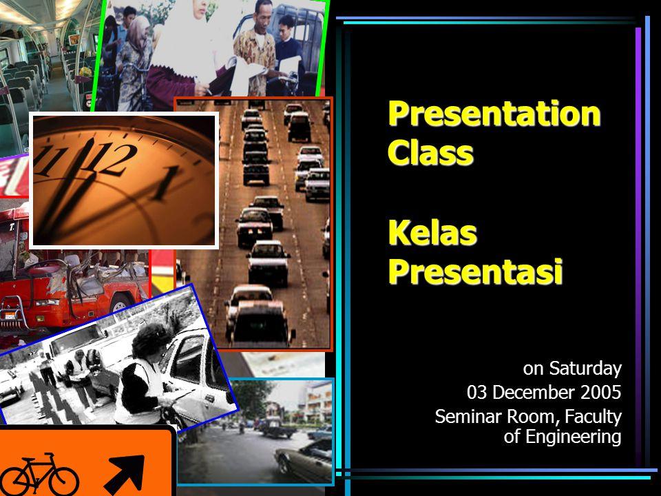Presentation Class Kelas Presentasi on Saturday 03 December 2005 Seminar Room, Faculty of Engineering