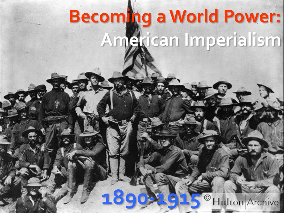 Becoming a World Power: American Imperialism 1890-1915