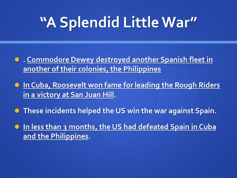 """A Splendid Little War"". Commodore Dewey destroyed another Spanish fleet in another of their colonies, the Philippines. Commodore Dewey destroyed anot"