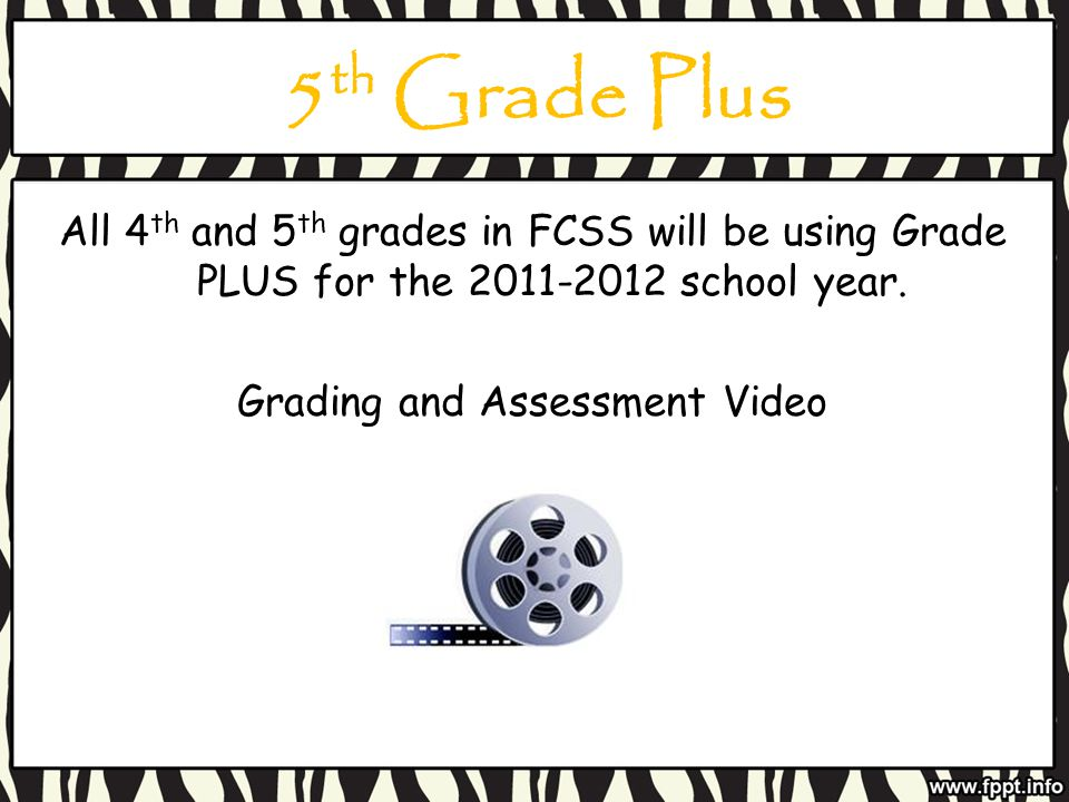 5 th Grade Plus All 4 th and 5 th grades in FCSS will be using Grade PLUS for the 2011-2012 school year.