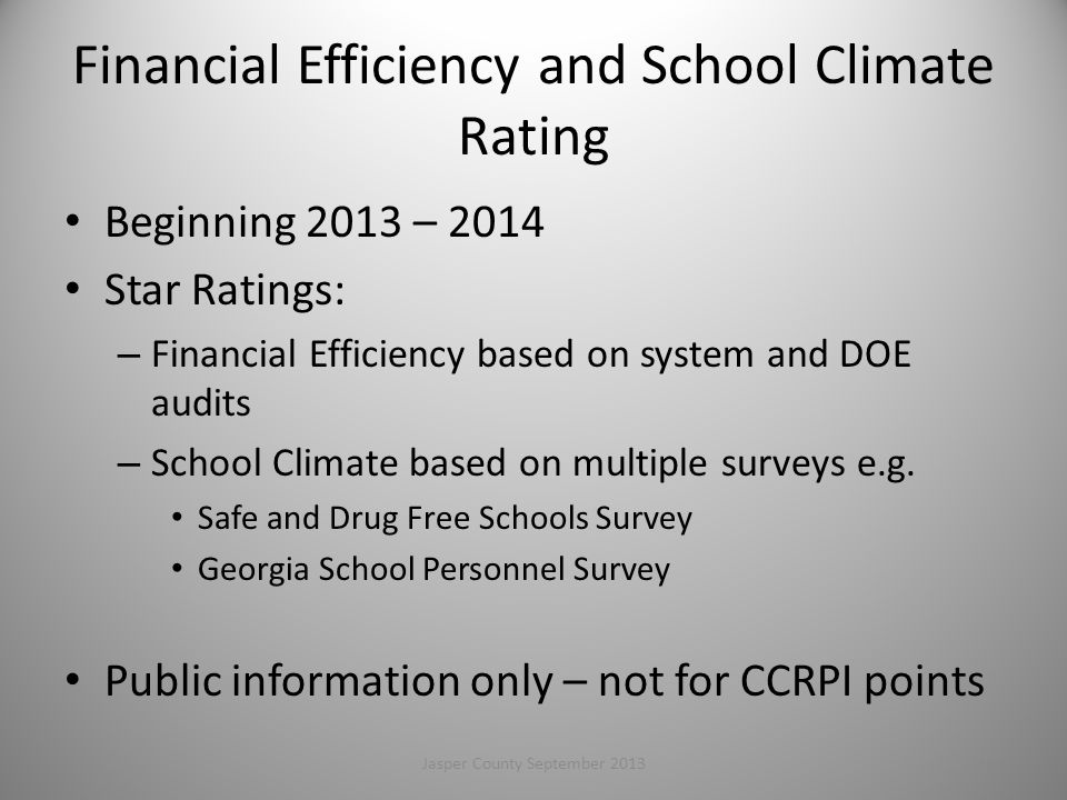 Financial Efficiency and School Climate Rating Beginning 2013 – 2014 Star Ratings: – Financial Efficiency based on system and DOE audits – School Climate based on multiple surveys e.g.