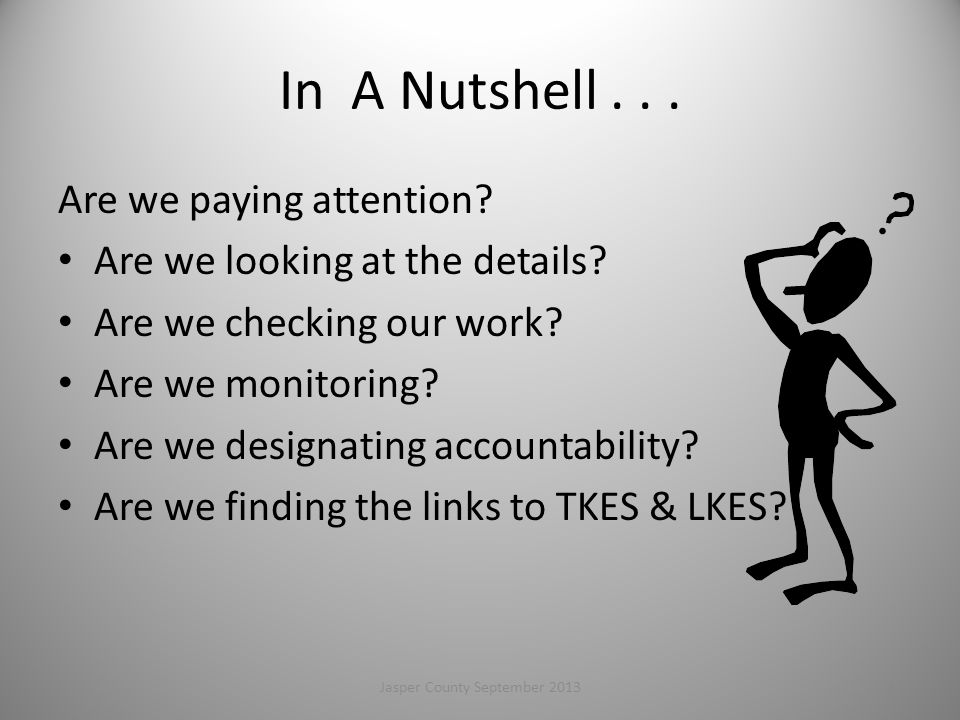 In A Nutshell...Are we paying attention. Are we looking at the details.