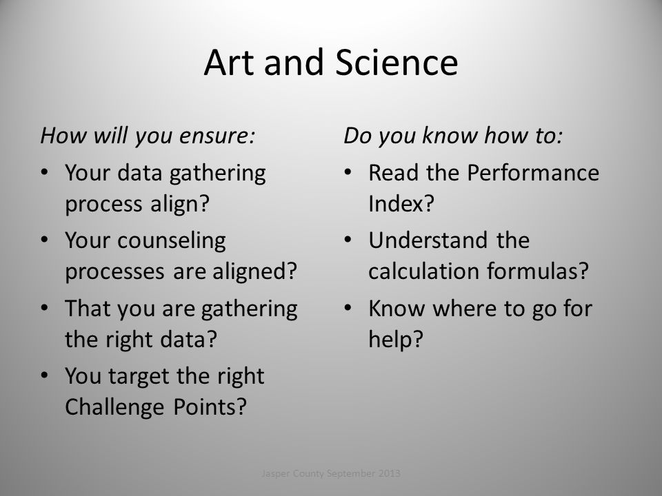 Art and Science How will you ensure: Your data gathering process align.