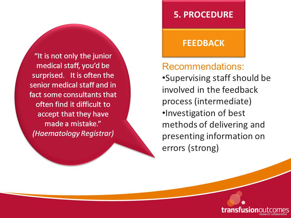 Recommendations: Supervising staff should be involved in the feedback process (intermediate) Investigation of best methods of delivering and presenting information on errors (strong) 5.