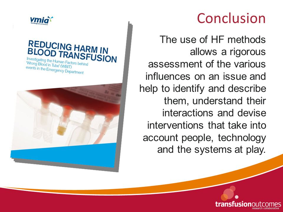 Conclusion The use of HF methods allows a rigorous assessment of the various influences on an issue and help to identify and describe them, understand their interactions and devise interventions that take into account people, technology and the systems at play.