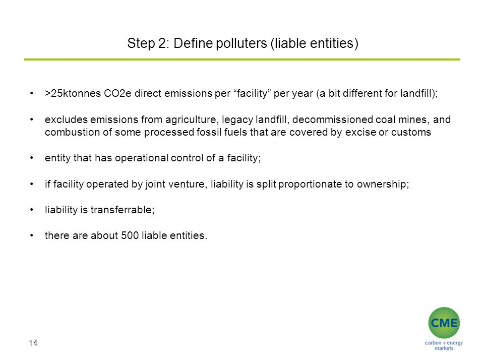 "Step 2: Define polluters (liable entities) 14 >25ktonnes CO2e direct emissions per ""facility"" per year (a bit different for landfill); excludes emissi"