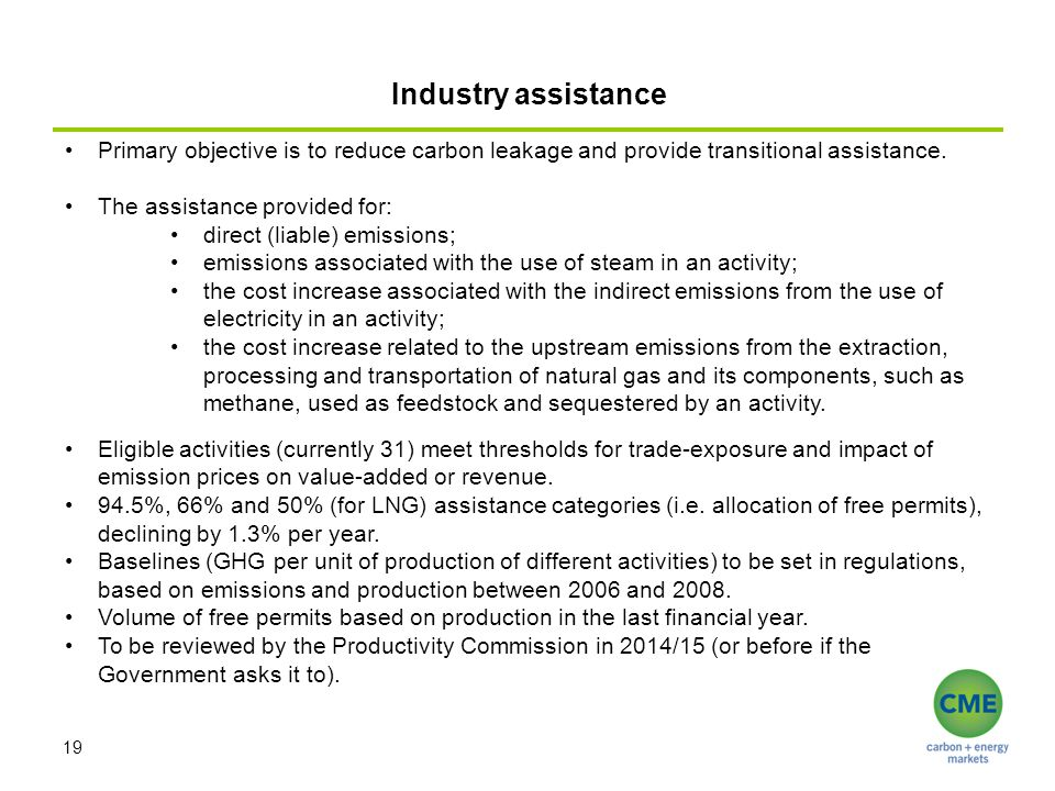 Industry assistance 19 Primary objective is to reduce carbon leakage and provide transitional assistance. The assistance provided for: direct (liable)
