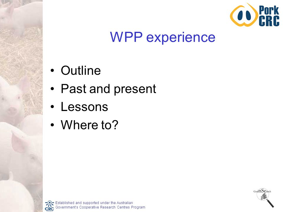 Established and supported under the Australian Government's Cooperative Research Centres Program WPP experience Outline Past and present Lessons Where to