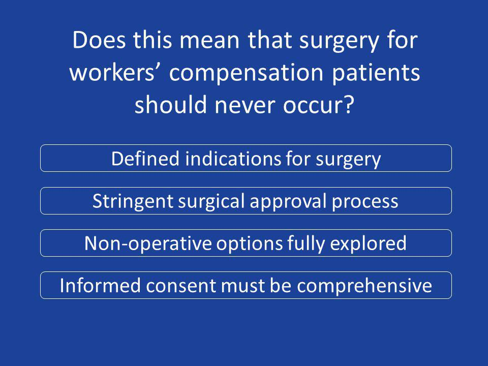 Does this mean that surgery for workers' compensation patients should never occur.