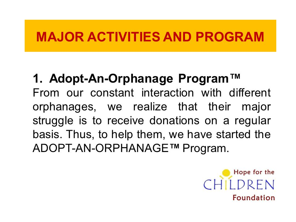 MAJOR ACTIVITIES AND PROGRAM 1.Adopt-An-Orphanage Program™ From our constant interaction with different orphanages, we realize that their major strugg