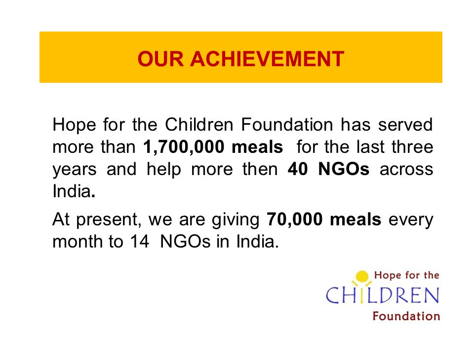 OUR ACHIEVEMENT Hope for the Children Foundation has served more than 1,700,000 meals for the last three years and help more then 40 NGOs across India