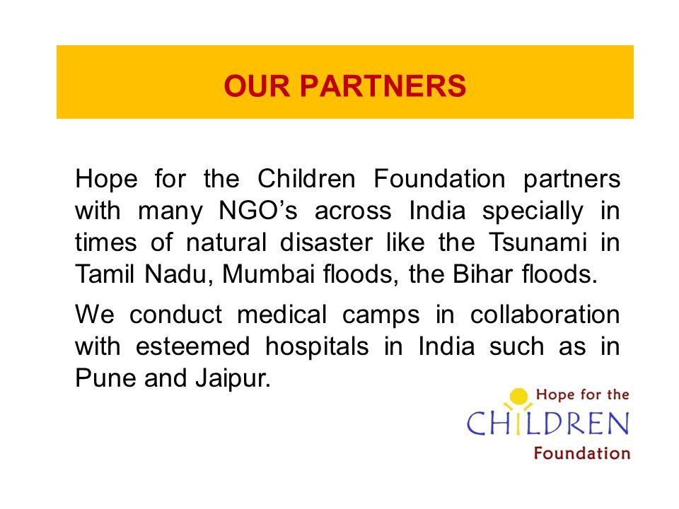 OUR PARTNERS Hope for the Children Foundation partners with many NGO's across India specially in times of natural disaster like the Tsunami in Tamil N