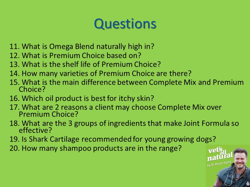 Questions 11. What is Omega Blend naturally high in? 12. What is Premium Choice based on? 13. What is the shelf life of Premium Choice? 14. How many v