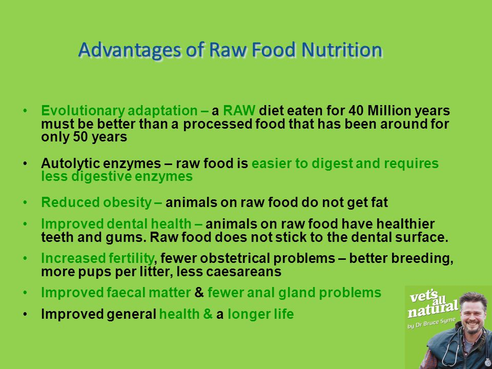 Common Conditions that respond to Raw Food Diets Allergies (atopic (inhaled), contact, food allergy) Chronic Otitis – ear infections Pancreatitis- great follow up diet (low in fat, easy to digest).