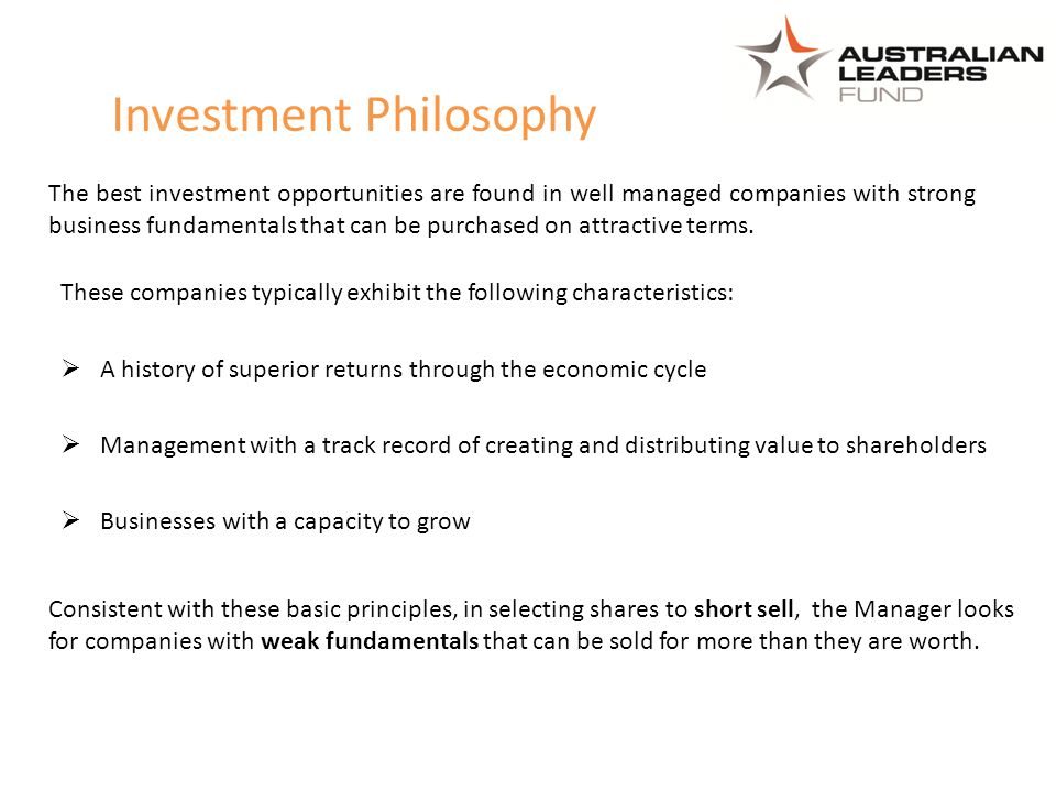 Investment Philosophy These companies typically exhibit the following characteristics:  A history of superior returns through the economic cycle  Ma