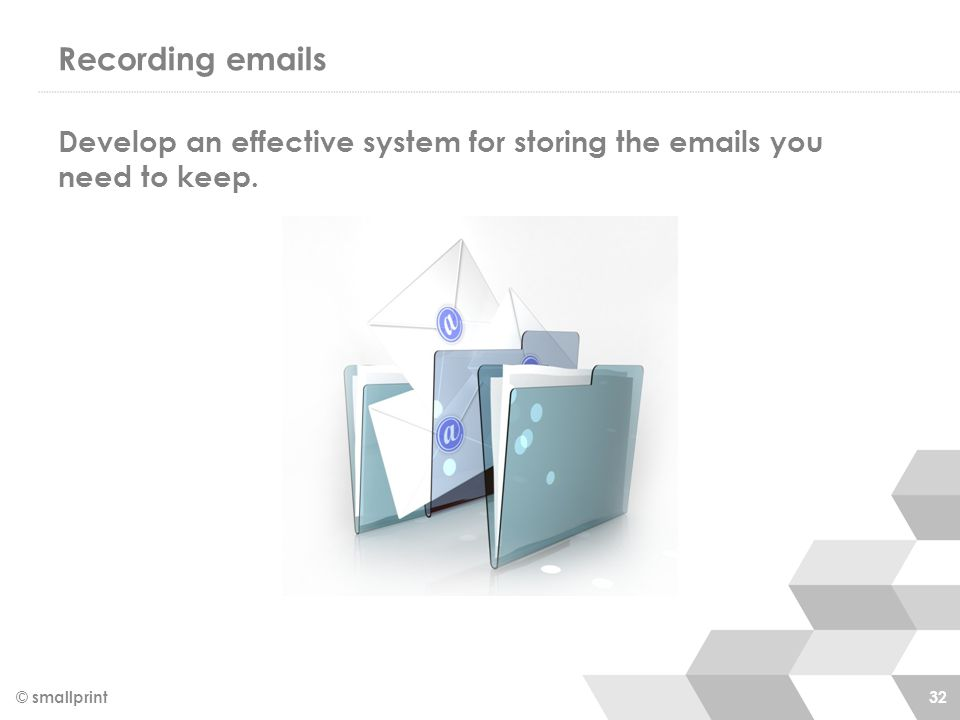 Recording emails Develop an effective system for storing the emails you need to keep.