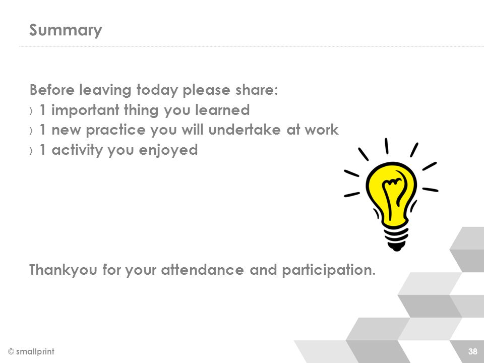 Summary Before leaving today please share: › 1 important thing you learned › 1 new practice you will undertake at work › 1 activity you enjoyed Thanky