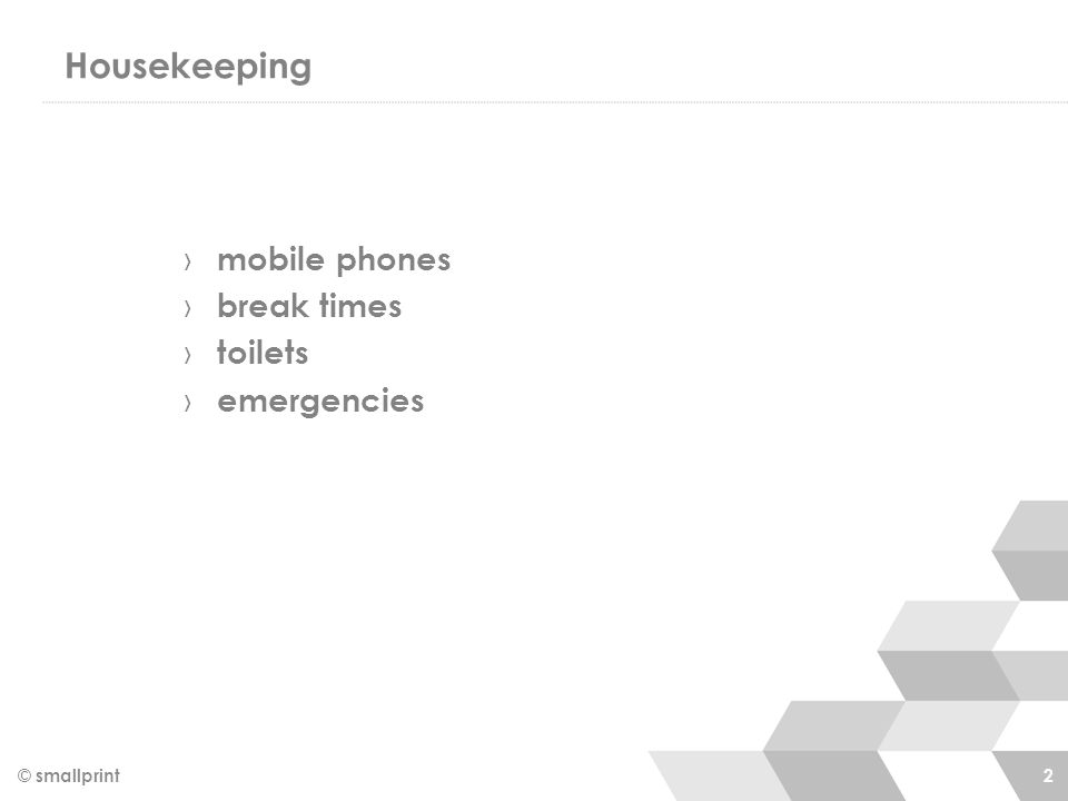 Housekeeping › mobile phones › break times › toilets › emergencies © smallprint 2