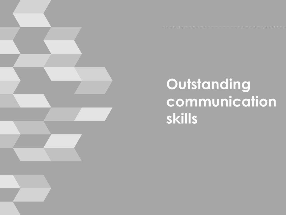 Outstanding communication skills