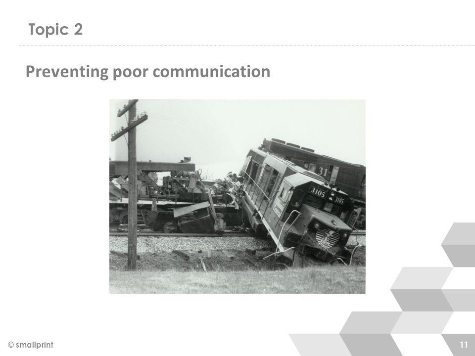 Topic 2 © smallprint 11 Preventing poor communication