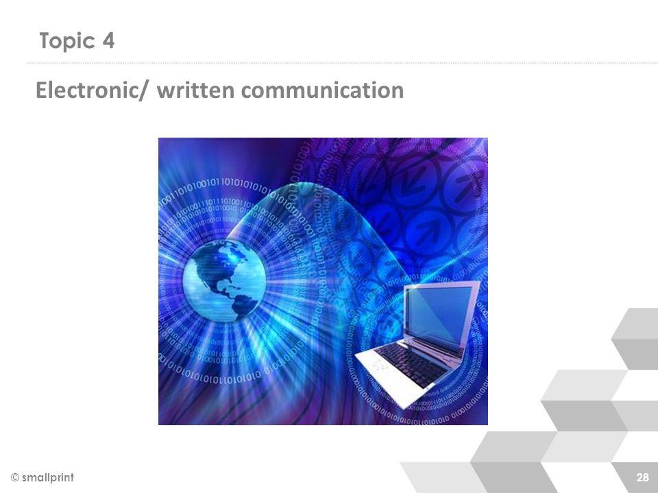 Topic 4 © smallprint 28 Electronic/ written communication