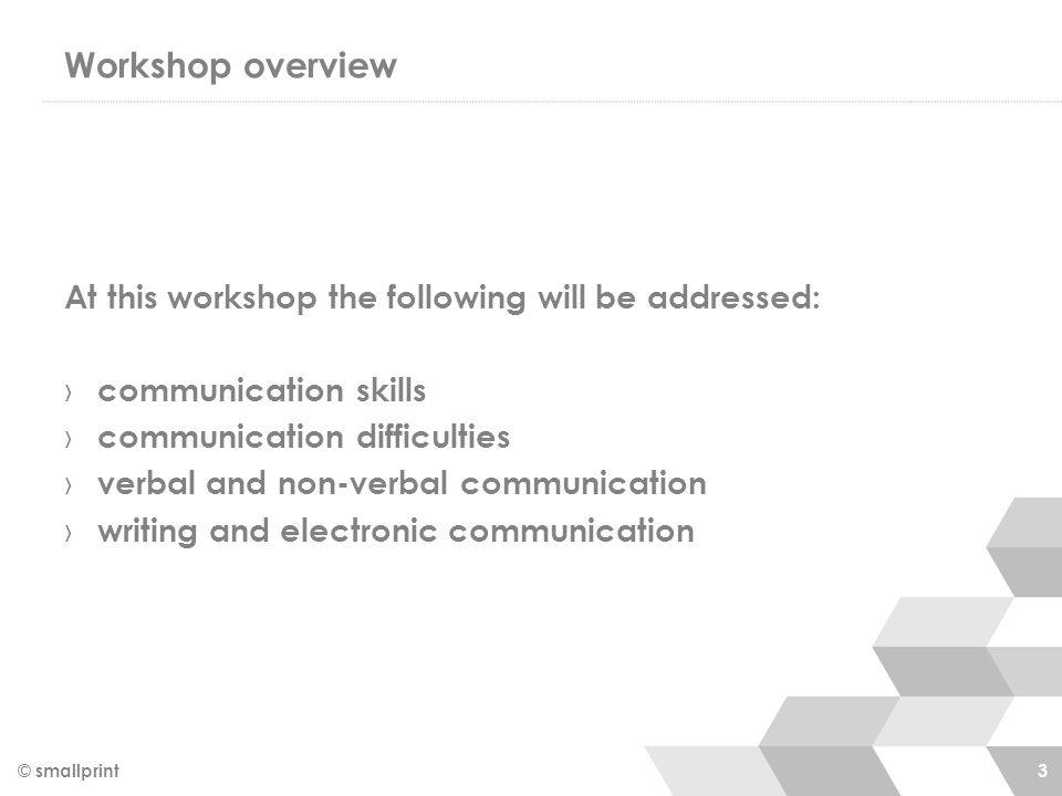 Workshop overview At this workshop the following will be addressed: › communication skills › communication difficulties › verbal and non-verbal commun