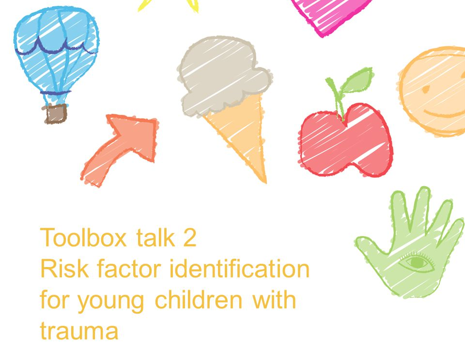 Toolbox talk 2 Risk factor identification for young children with trauma