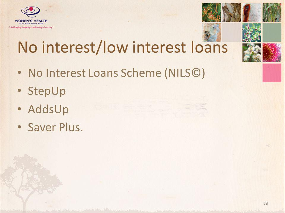 No interest/low interest loans No Interest Loans Scheme (NILS©) StepUp AddsUp Saver Plus. 88
