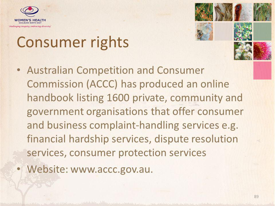 Consumer rights Australian Competition and Consumer Commission (ACCC) has produced an online handbook listing 1600 private, community and government organisations that offer consumer and business complaint-handling services e.g.